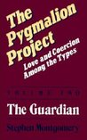 The Pygmalion Project: Love & Coercion Among the Types, Volume 2: The Guardian