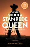 Never Shoot a Stampede Queen: A Rookie Reporter in the Cariboo: 0