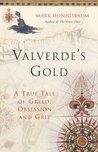Valverde's Gold: A True Tale of Greed, Obsession and Grit