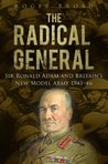 The Radical General: Sir Ronald Adam and the New Model Army 1941-46