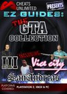 Cheats Unlimited presents EZ Guides: The Grand Theft Auto Collection (GTA 3/Vice City/San Andreas)