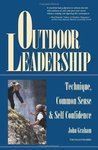 Outdoor Leadership: Technique, Common Sense, and Self Confidence: Technique, Common Sense and Self-confidence