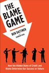 The Blame Game: How the hidden rules of credit and blame determine our success or failure