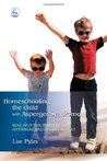 Homeschooling the Child with Asperger Syndrome: Real Help for Parents Anywhere and On Any Budget