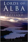 Lords of Alba: The Making of Scotland