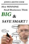 How Winning Small Businesses Think Big & Save Smart