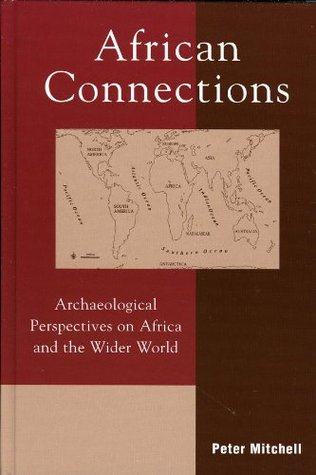 African Connections: Archaeological Perspectives on Africa and the Wider World (African Archaeology Series) Peter Mitchell
