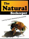The Natural Beekeeper: Learning Organic Beekeeping Successfully