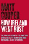 How Ireland Really Went Bust. by Matt Cooper
