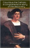 Columbus the Catholic : a comprehensive story of the discovery book