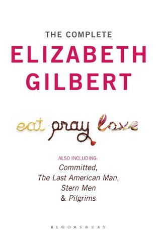 The Complete Elizabeth Gilbert by Elizabeth Gilbert