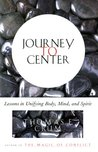 Journey to Center: Lessons in Unifying Body, Mind and Spirit