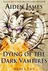 Dying of the Dark Vampires: The First Three Books