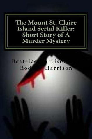 The Mount St. Claire Island Serial Killer: Short Story of A Murder Mystery  by  Beatrice Harrison