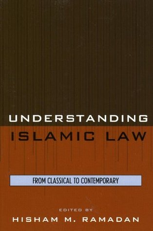 Understanding Islamic Law: From Classical to Contemporary (Contemporary Issues in Islam)