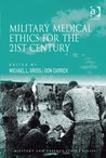 Military Medical Ethics for the 21st Century (Military and Defence Ethics)