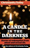 A Candle in the Darkness: Stories of Redemption from Abuse and Sexual Sin (Christianity Today Essentials)
