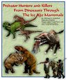 Predator Hunters and Killers From Dinosaurs Through The Ice Age Mammals