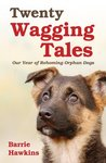 Twenty Wagging Tales: Our Year of Rehoming Orphaned Dogs