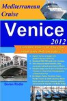 Venice on Mediterranean Cruise, 2012, Explore ports of call on your own and on budget (Goran Rodin Travel Guides - Travel Guidebook)