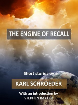 The Engine of Recall by Karl Schroeder
