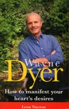 Wayne Dyer - How To Manifest Your Hearts Desire: How to Manifest Your Destiny