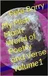 My Mish Mash World of Poetry and Verse Volume One