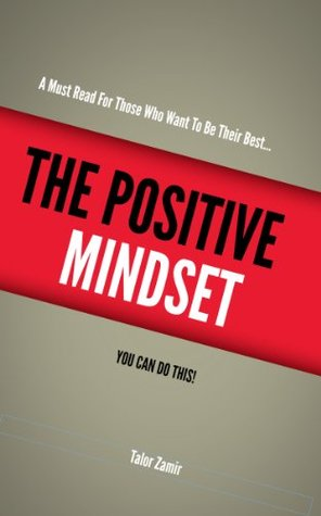 The Positive Mindset Manual  by  Talor Zamir