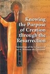 Knowing the Purpose of Creation through the Resurrection (Contemporary Christian Thought Series, number 20)