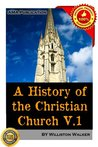 A History of the Christian Church Vol.1