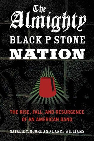 Free Download The Almighty Black P Stone Nation: The Rise, Fall, and Resurgence of an American Gang by Natalie Y. Moore, Lance Williams ePub