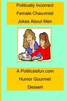 Politically Incorrect Female Chauvinist Jokes About Men