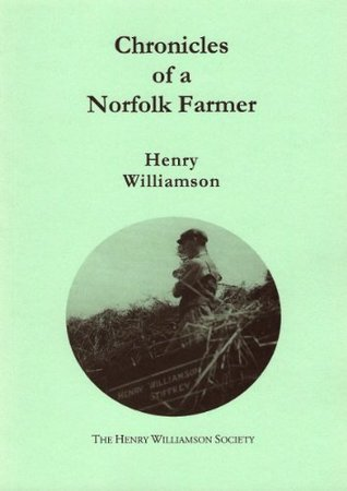 Chronicles of a Norfolk Farmer: Contributions to the Daily Express, 1937-1939 Henry Williamson