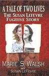 A Tale of Two Lives The Susan Lefevre Fugitive Story