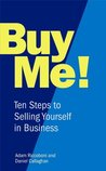 Buy Me!: 10 Steps to Selling Yourself Every Time