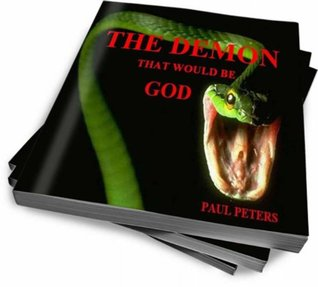 The Demon That Would Be God.  by  Paul Peters