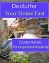 Declutter Your Home Fast (Clutter Rehab for Organized Simplicity)
