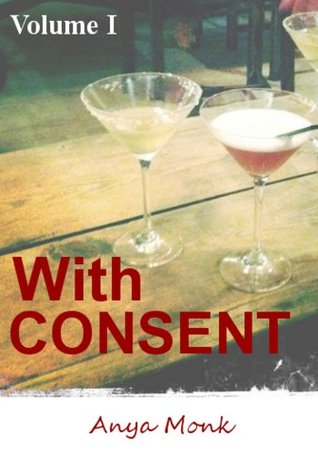 With Consent - Volume I Anya Monk