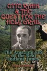 Otto Rahn and the Quest for the Grail: The Amazing Life of the Real Indiana Jones