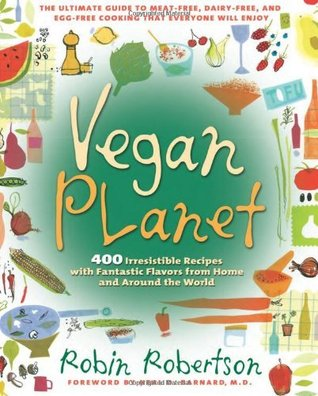 Read Vegan Planet: 400 Irresistible Recipes with Fantastic Flavors from Home and Around the World PDB by Robin G. Robertson, Neal D. Barnard