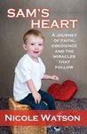 Sam's Heart : A Journey of Faith, Obedience and the Miracles that Follow