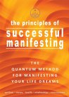 The Principles of Successful Manifesting (The Quantum Method For Manifesting Your Life Dreams)
