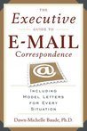 The Executive Guide to E-mail Correspondence: Including Model Letters for Every Situation
