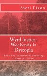 Wyrd Justice- Weekends in Dystopia/Hammered! Pounding it Home for Liberty
