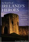 In Search of Ireland's Heroes: The Story of the Irish from the English Invasion to the Present Day