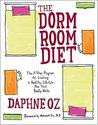 The Dorm Room Diet: The 8-step Program for Creating a Healthy Lifestyle Plan That Really Works