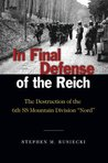In Final Defense of the Reich: The Destruction of the 6th SS Mountain Division Nord