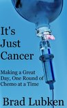 It's Just Cancer by Brad Lubken