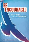 Be Encouraged: Mentoring and the Prophetic