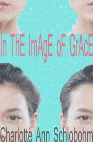 In the Image of Grace by Charlotte Ann Schlobohm